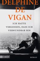 Delphine de Vigan – Ich hatte vergessen, dass ich verwundbar bin