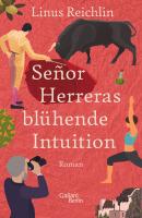 Linus Reichlin – Señor Herreras blühende Intuition