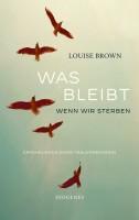 Louise Brown – Was bleibt, wenn wir sterben