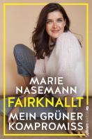 Marie Nasemann – Fairknallt – mein grüner Kompromiss