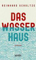 Reinhard Schultze – Das Wasserhaus