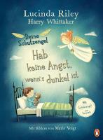 Lucinda Riley und Harry Whittaker – Deine Schutzgengel – Hab keine Angst, wenn's dunkel ist