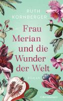 Ruth Kornberger – Frau Merian und die Wunder der Welt