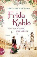 Caroline Bernard – Frida Kahlo und die Farben des Lebens