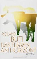 Roland Buti – Das Flirren am Horizont