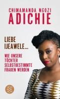 Chimamanda Ngozi Adichie – Liebe Ijeawele: Wie unsere Töchter selbstbestimmte Frauen werden